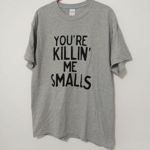 Grey T-shirt with 'Your Killing me Smalls' size L